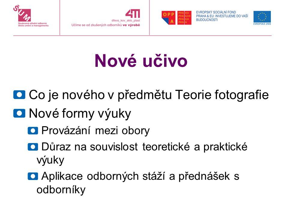 Nové učivo Co je nového v předmětu Teorie fotografie Nové formy výuky Provázání mezi obory Důraz na souvislost teoretické a praktické výuky Aplikace odborných stáží a přednášek s odborníky