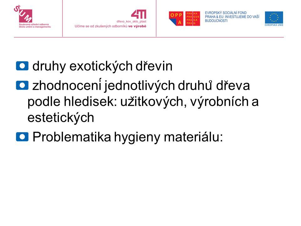 druhy exotických dr ̌ evin zhodnocení jednotlivých druhu ̊ dr ̌ eva podle hledisek: uz ̌ itkových, výrobních a estetických Problematika hygieny materiálu: