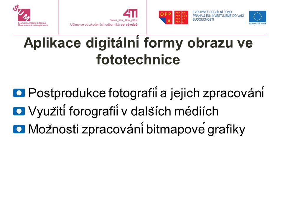 Aplikace digitální formy obrazu ve fototechnice Postprodukce fotografií a jejich zpracování Vyuz ̌ ití forografií v dals ̌ ích médiích Moz ̌ nosti zpracování bitmapové grafiky