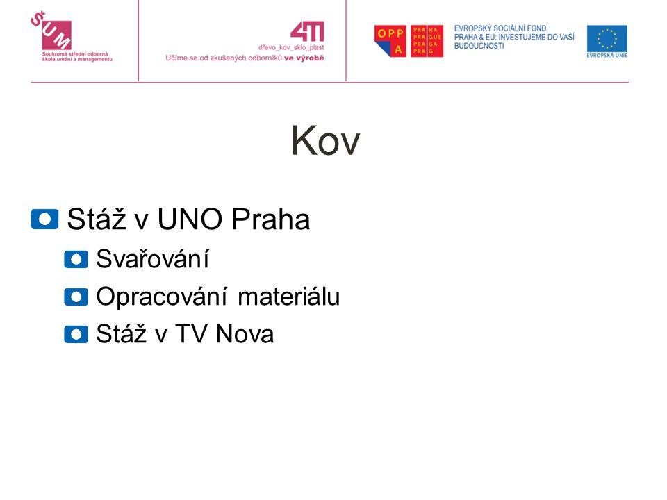 Kov Stáž v UNO Praha Svařování Opracování materiálu Stáž v TV Nova