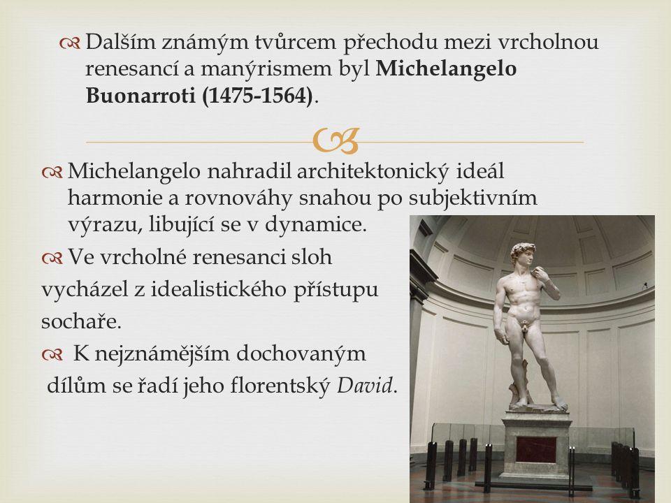   Dalším známým tvůrcem přechodu mezi vrcholnou renesancí a manýrismem byl Michelangelo Buonarroti (1475-1564).