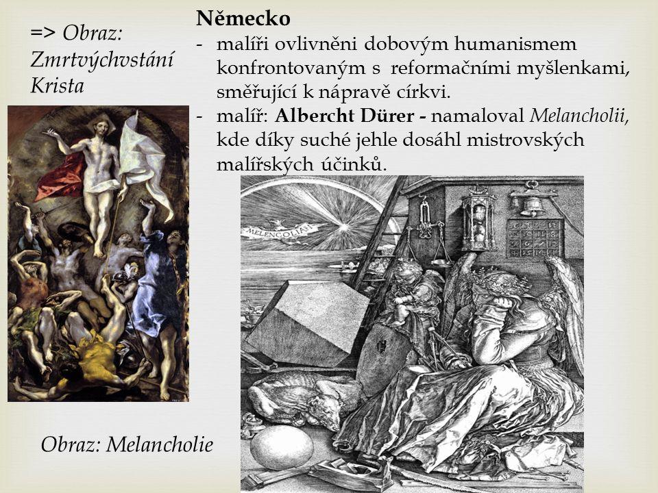 => Obraz: Zmrtvýchvstání Krista Německo -malíři ovlivněni dobovým humanismem konfrontovaným s reformačními myšlenkami, směřující k nápravě církvi.