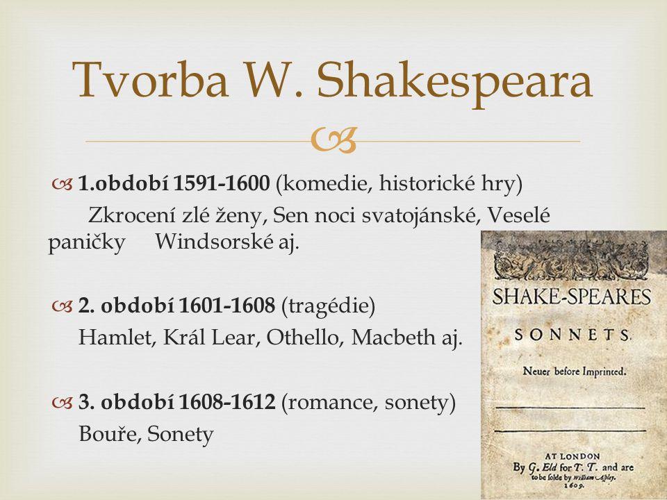   1.období 1591-1600 (komedie, historické hry) Zkrocení zlé ženy, Sen noci svatojánské, Veselé paničky Windsorské aj.