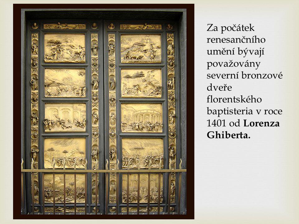 Za počátek renesančního umění bývají považovány severní bronzové dveře florentského baptisteria v roce 1401 od Lorenza Ghiberta.