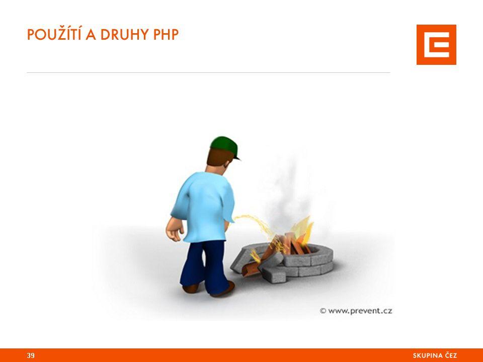 POUŽÍTÍ A DRUHY PHP 39