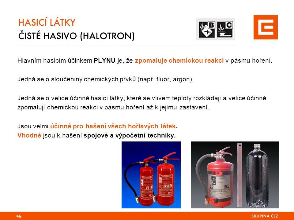 HASICÍ LÁTKY ČISTÉ HASIVO (HALOTRON) Hlavním hasicím účinkem PLYNU je, že zpomaluje chemickou reakci v pásmu hoření.