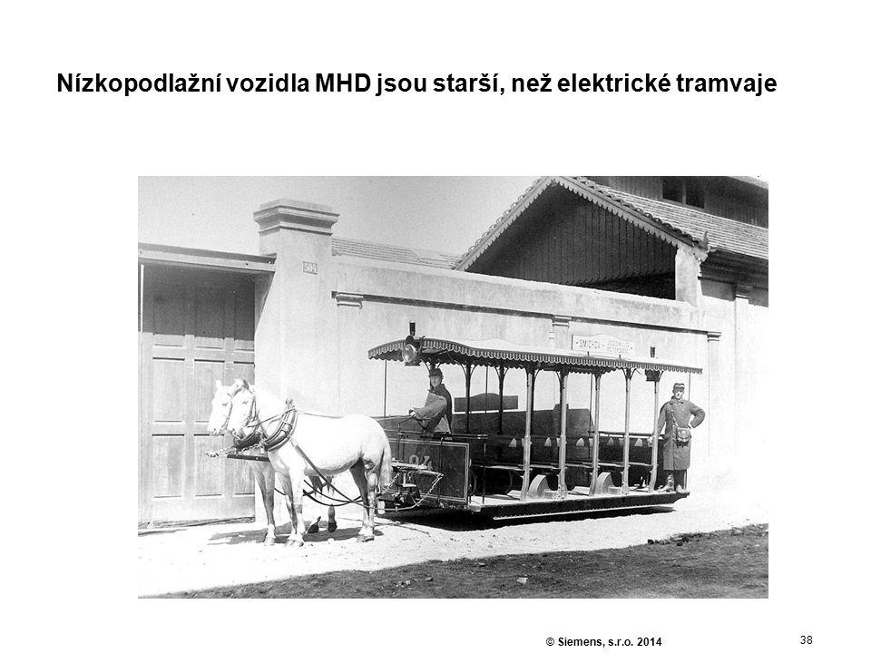 38 © Siemens, s.r.o. 2014 Nízkopodlažní vozidla MHD jsou starší, než elektrické tramvaje
