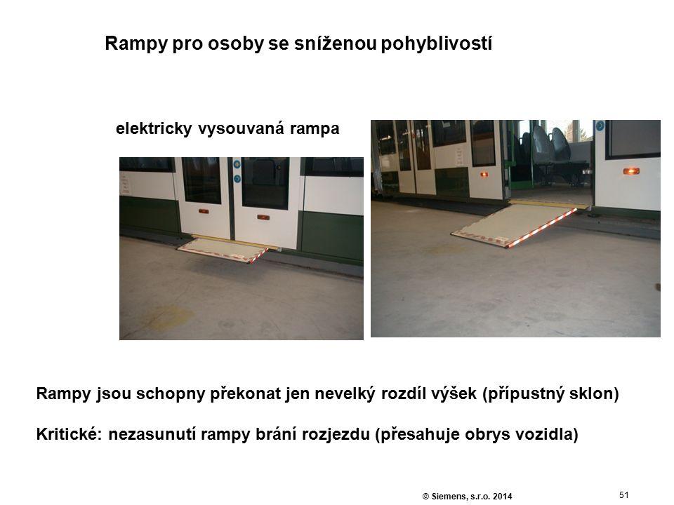 51 © Siemens, s.r.o. 2014 Rampy pro osoby se sníženou pohyblivostí elektricky vysouvaná rampa Rampy jsou schopny překonat jen nevelký rozdíl výšek (př