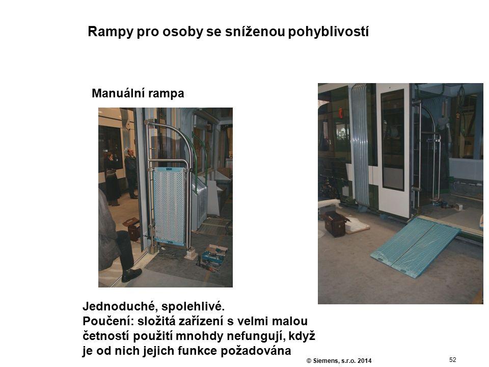 52 © Siemens, s.r.o. 2014 Rampy pro osoby se sníženou pohyblivostí Manuální rampa Jednoduché, spolehlivé. Poučení: složitá zařízení s velmi malou četn
