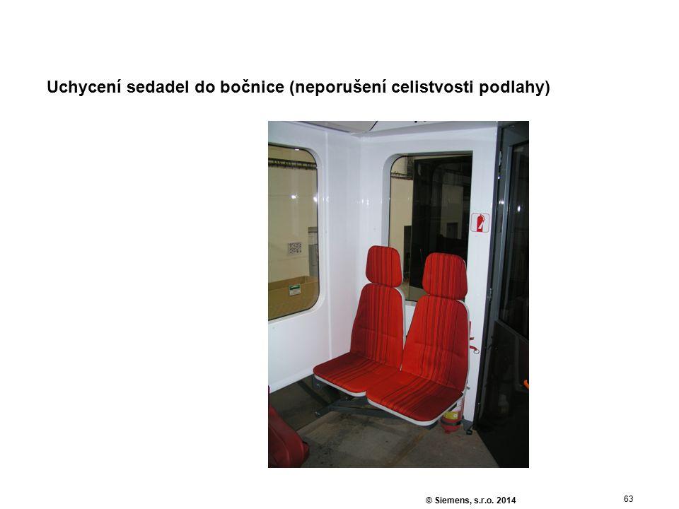 63 © Siemens, s.r.o. 2014 Uchycení sedadel do bočnice (neporušení celistvosti podlahy)