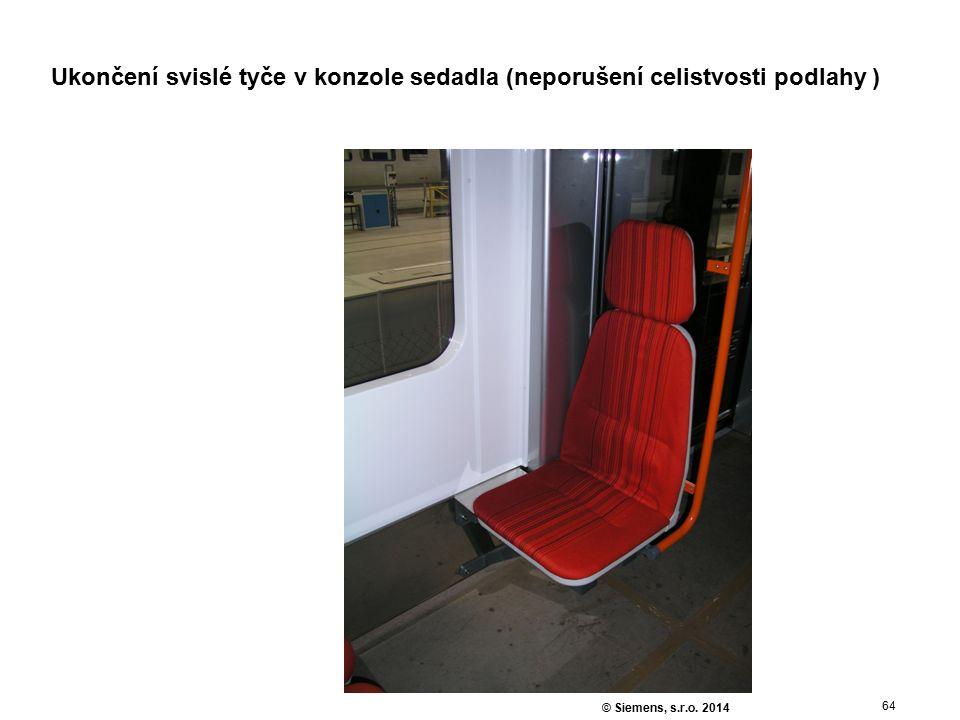 64 © Siemens, s.r.o. 2014 Ukončení svislé tyče v konzole sedadla (neporušení celistvosti podlahy )