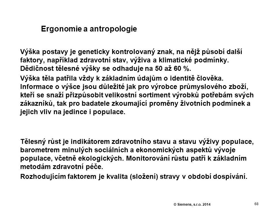68 © Siemens, s.r.o. 2014 Ergonomie a antropologie Výška postavy je geneticky kontrolovaný znak, na nějž působí další faktory, například zdravotní sta