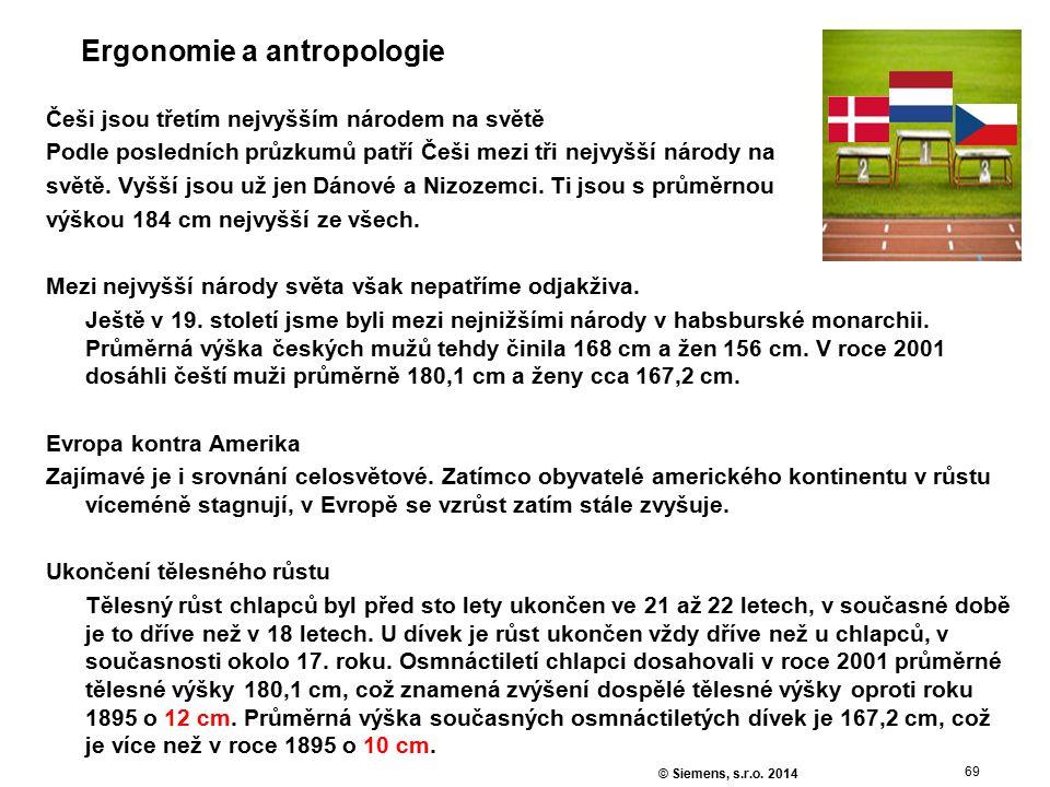 69 © Siemens, s.r.o. 2014 Ergonomie a antropologie Češi jsou třetím nejvyšším národem na světě Podle posledních průzkumů patří Češi mezi tři nejvyšší