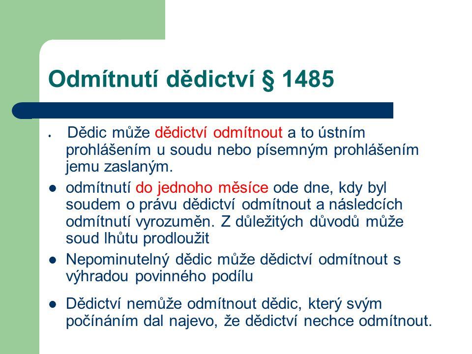 Odmítnutí dědictví § 1485 Dědic může dědictví odmítnout a to ústním prohlášením u soudu nebo písemným prohlášením jemu zaslaným. odmítnutí do jednoho