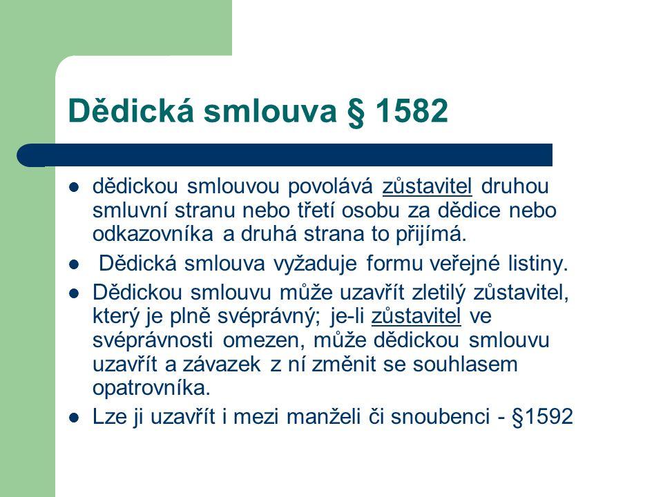 Dědická smlouva § 1582 dědickou smlouvou povolává zůstavitel druhou smluvní stranu nebo třetí osobu za dědice nebo odkazovníka a druhá strana to přijí