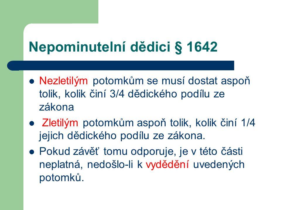 Nepominutelní dědici § 1642 Nezletilým potomkům se musí dostat aspoň tolik, kolik činí 3/4 dědického podílu ze zákona Zletilým potomkům aspoň tolik, k