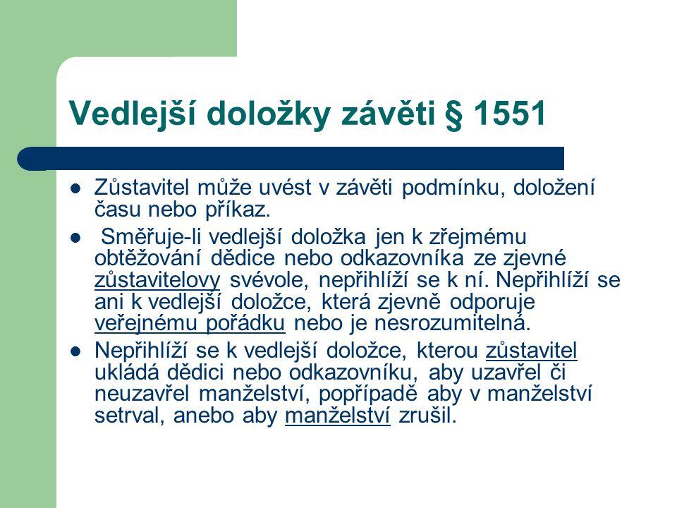 Vedlejší doložky závěti § 1551 Zůstavitel může uvést v závěti podmínku, doložení času nebo příkaz. Směřuje-li vedlejší doložka jen k zřejmému obtěžová