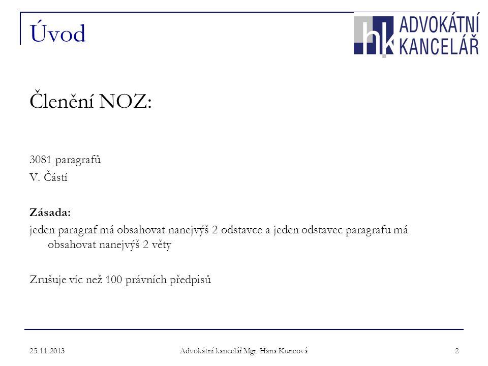 25.11.2013 Advokátní kancelář Mgr.Hana Kuncová 2 Úvod Členění NOZ: 3081 paragrafů V.