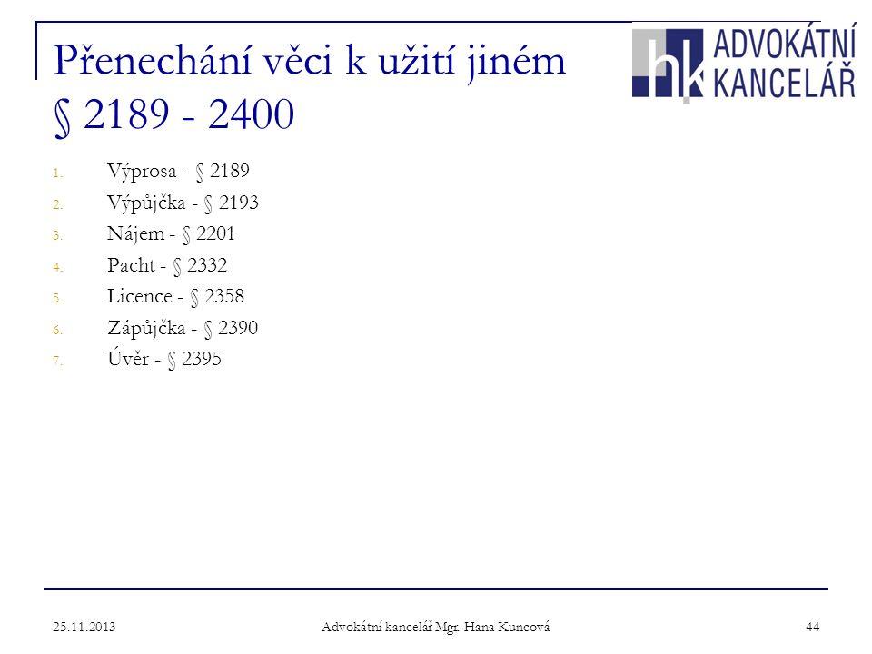 25.11.2013 Advokátní kancelář Mgr.Hana Kuncová 44 Přenechání věci k užití jiném § 2189 - 2400 1.