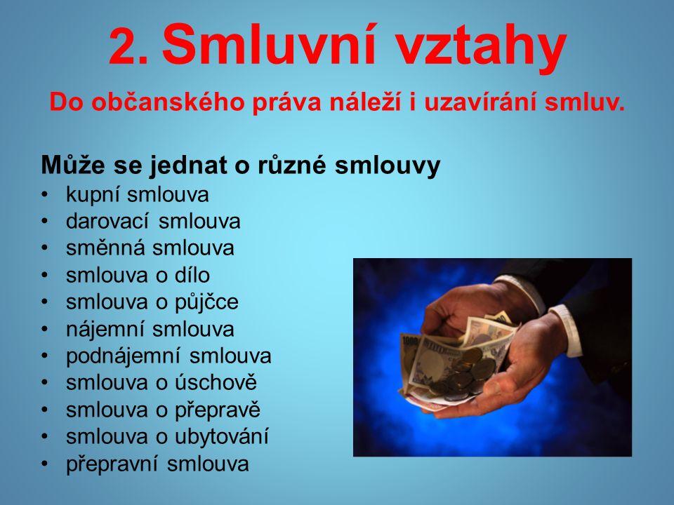 2. Smluvní vztahy Do občanského práva náleží i uzavírání smluv.