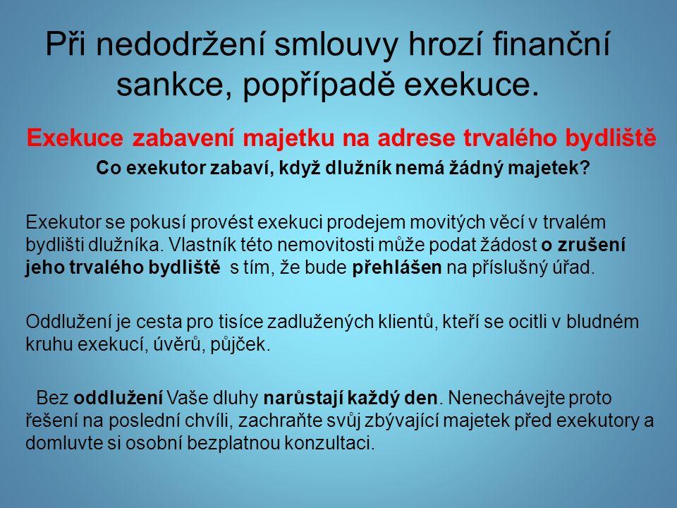 Při nedodržení smlouvy hrozí finanční sankce, popřípadě exekuce.
