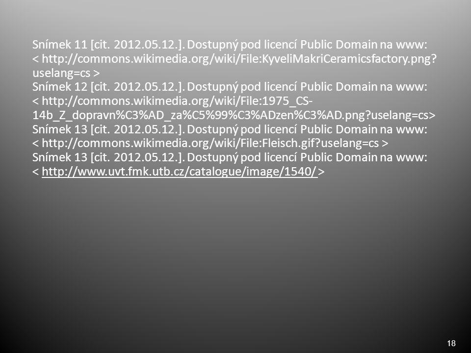 18 Snímek 11 [cit. 2012.05.12.]. Dostupný pod licencí Public Domain na www: ˂ http://commons.wikimedia.org/wiki/File:KyveliMakriCeramicsfactory.png? u