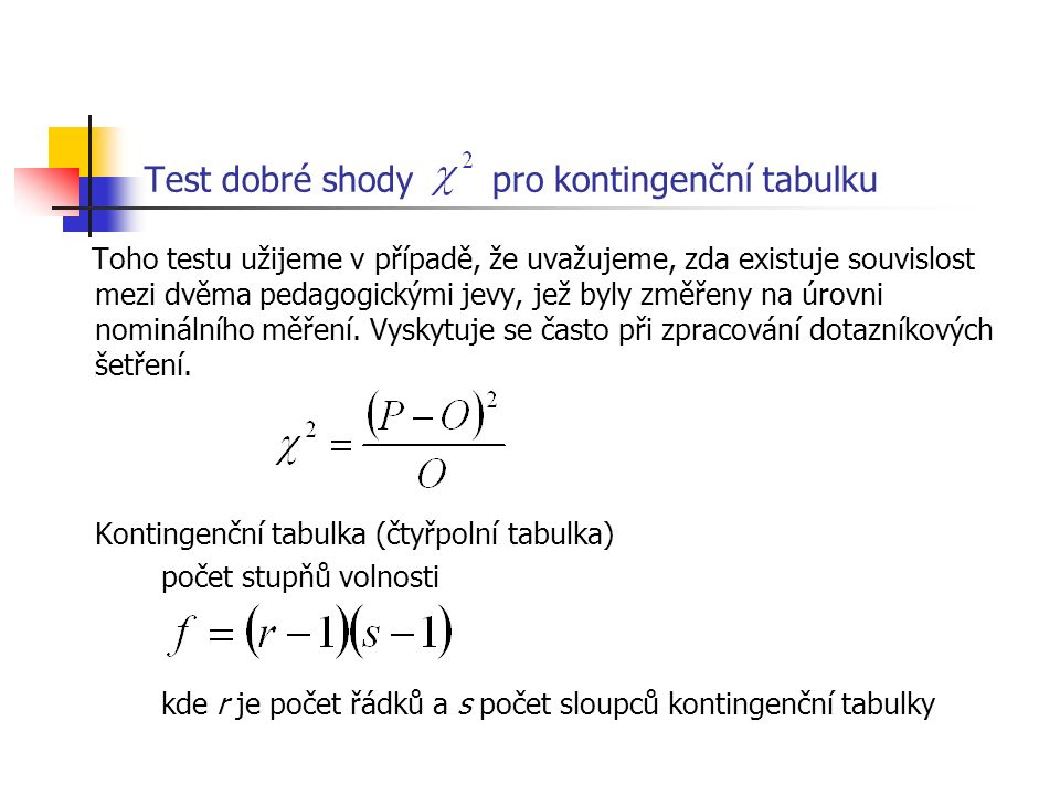 Test dobré shody pro kontingenční tabulku Toho testu užijeme v případě, že uvažujeme, zda existuje souvislost mezi dvěma pedagogickými jevy, jež byly změřeny na úrovni nominálního měření.