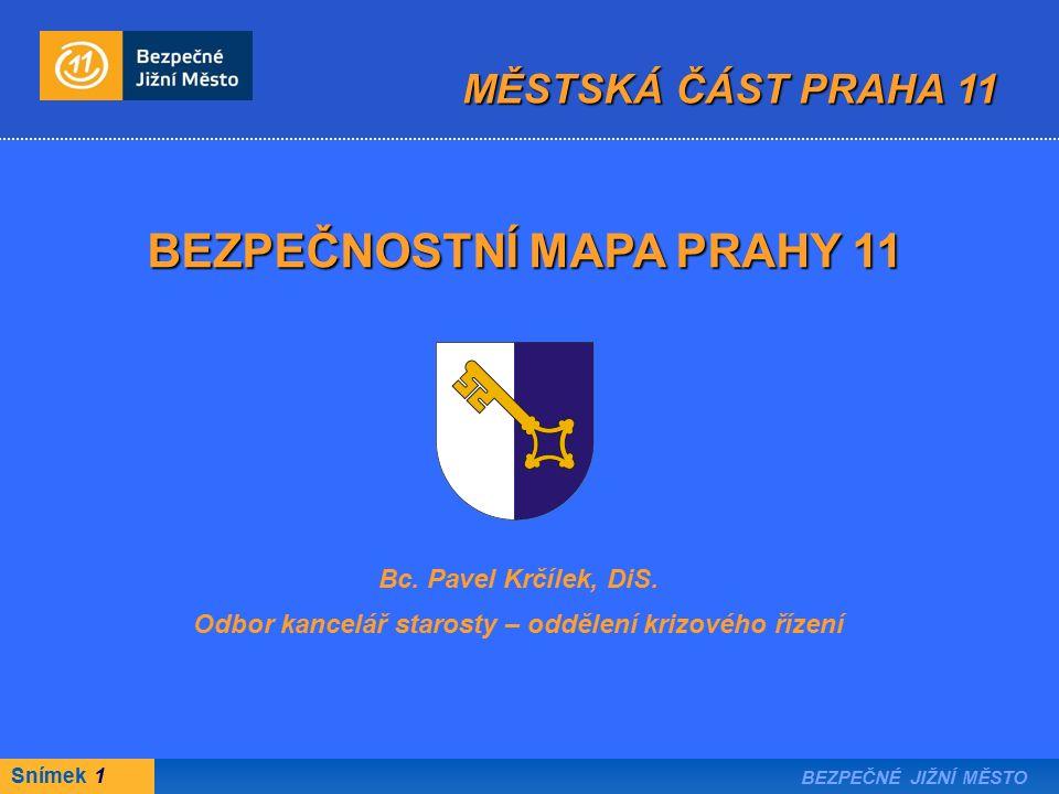 Snímek 1 BEZPEČNÉ JIŽNÍ MĚSTO MĚSTSKÁ ČÁST PRAHA 11 BEZPEČNOSTNÍ MAPA PRAHY 11 Bc.