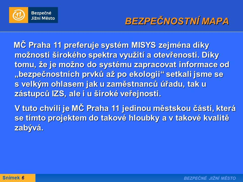 Snímek 6 BEZPEČNÉ JIŽNÍ MĚSTO BEZPEČNOSTNÍ MAPA MČ Praha 11 preferuje systém MISYS zejména díky možnosti širokého spektra využití a otevřenosti.