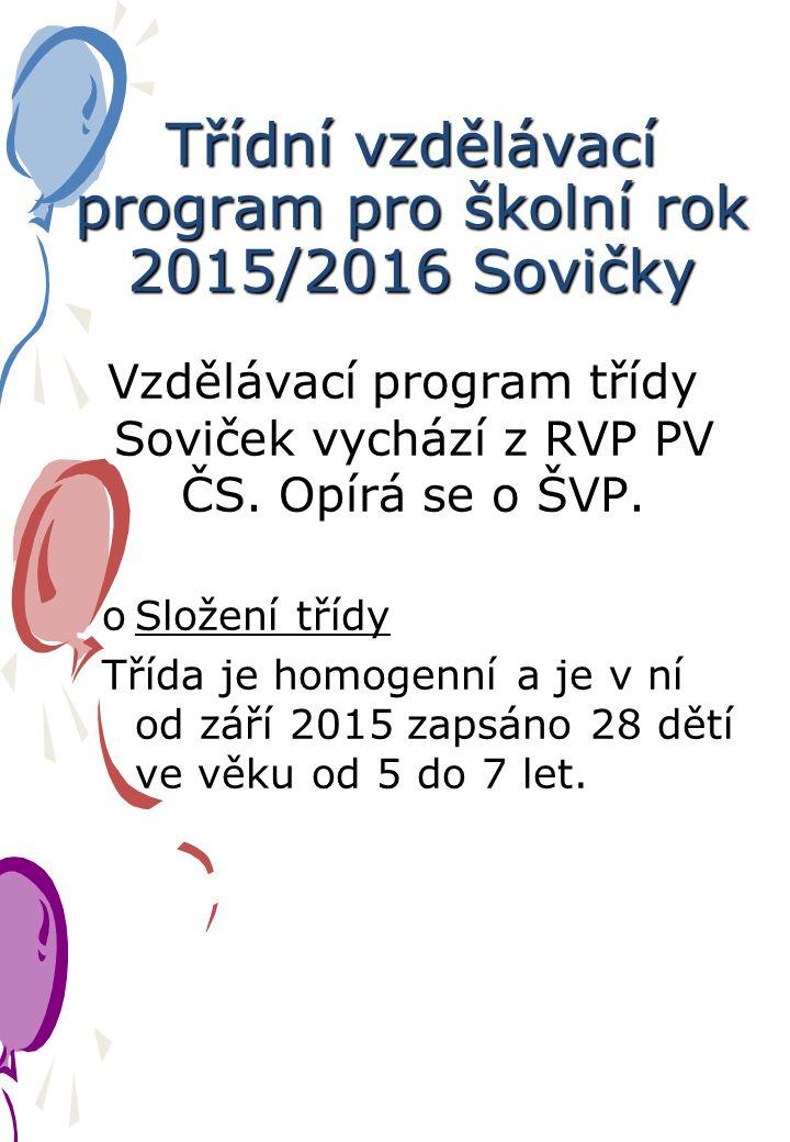 Třídní vzdělávací program pro školní rok 2015/2016 Sovičky Vzdělávací program třídy Soviček vychází z RVP PV ČS.