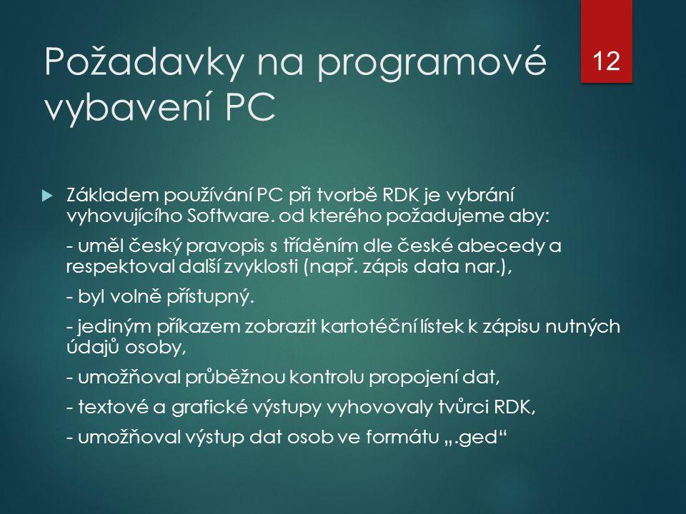 Požadavky na programové vybavení PC  Základem používání PC při tvorbě RDK je vybrání vyhovujícího Software. od kterého požadujeme aby: - uměl český p