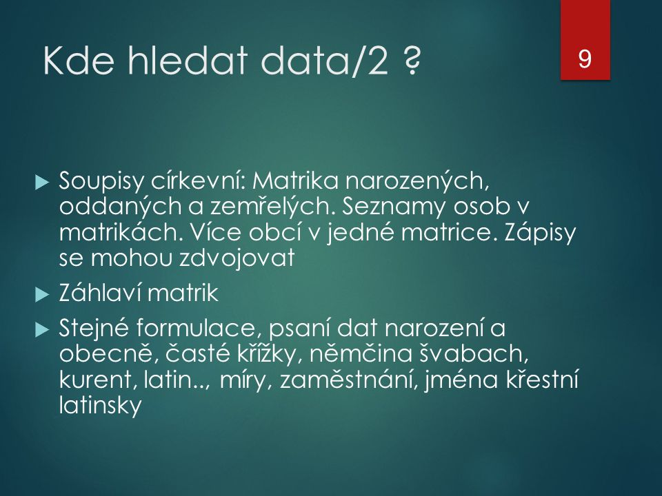 Kde hledat data/2 ?  Soupisy církevní: Matrika narozených, oddaných a zemřelých. Seznamy osob v matrikách. Více obcí v jedné matrice. Zápisy se mohou