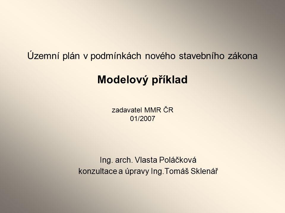 Územní plán v podmínkách nového stavebního zákona Modelový příklad zadavatel MMR ČR 01/2007 Ing.