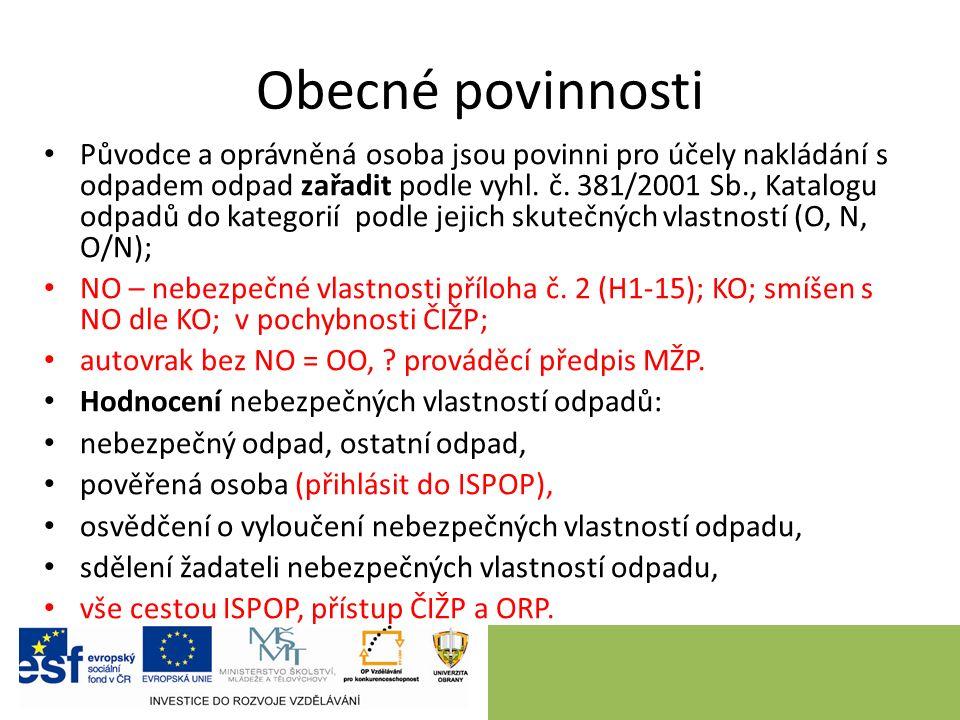 Obecné povinnosti Původce a oprávněná osoba jsou povinni pro účely nakládání s odpadem odpad zařadit podle vyhl. č. 381/2001 Sb., Katalogu odpadů do k
