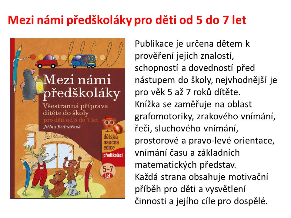 Mezi námi předškoláky pro děti od 5 do 7 let Publikace je určena dětem k prověření jejich znalostí, schopností a dovedností před nástupem do školy, ne