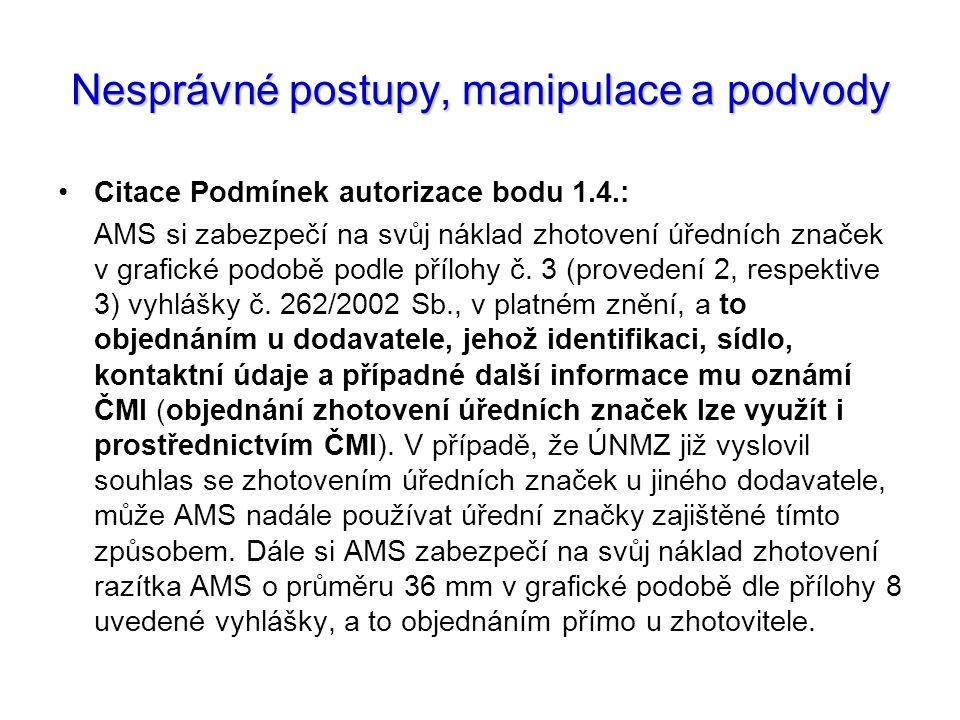Nesprávné postupy, manipulace a podvody Citace Podmínek autorizace bodu 1.4.: AMS si zabezpečí na svůj náklad zhotovení úředních značek v grafické pod
