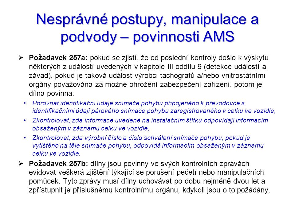 Nesprávné postupy, manipulace a podvody – povinnosti AMS  Požadavek 257a: pokud se zjistí, že od poslední kontroly došlo k výskytu některých z událos