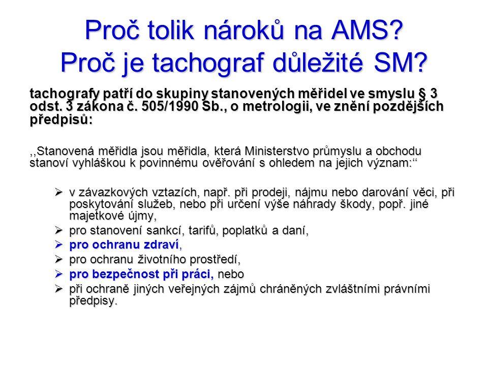 Proč tolik nároků na AMS? Proč je tachograf důležité SM? tachografy patří do skupiny stanovených měřidel ve smyslu § 3 odst. 3 zákona č. 505/1990 Sb.,