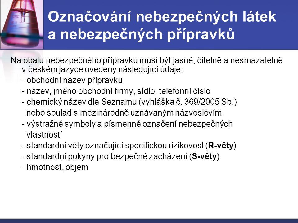 Označování nebezpečných látek a nebezpečných přípravků Na obalu nebezpečného přípravku musí být jasně, čitelně a nesmazatelně v českém jazyce uvedeny