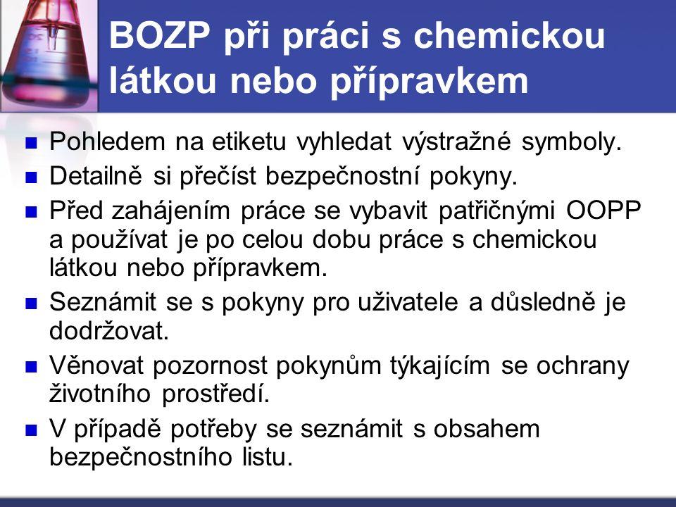 BOZP při práci s chemickou látkou nebo přípravkem Pohledem na etiketu vyhledat výstražné symboly. Detailně si přečíst bezpečnostní pokyny. Před zaháje