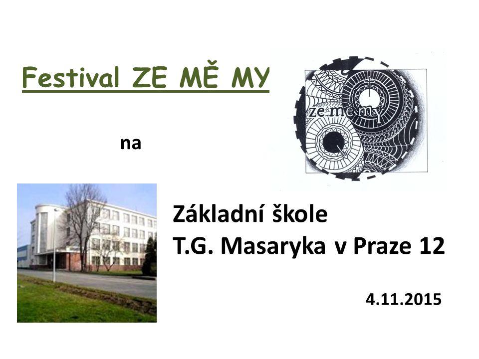 Festival ZE MĚ MY na Základní škole T.G. Masaryka v Praze 12 4.11.2015