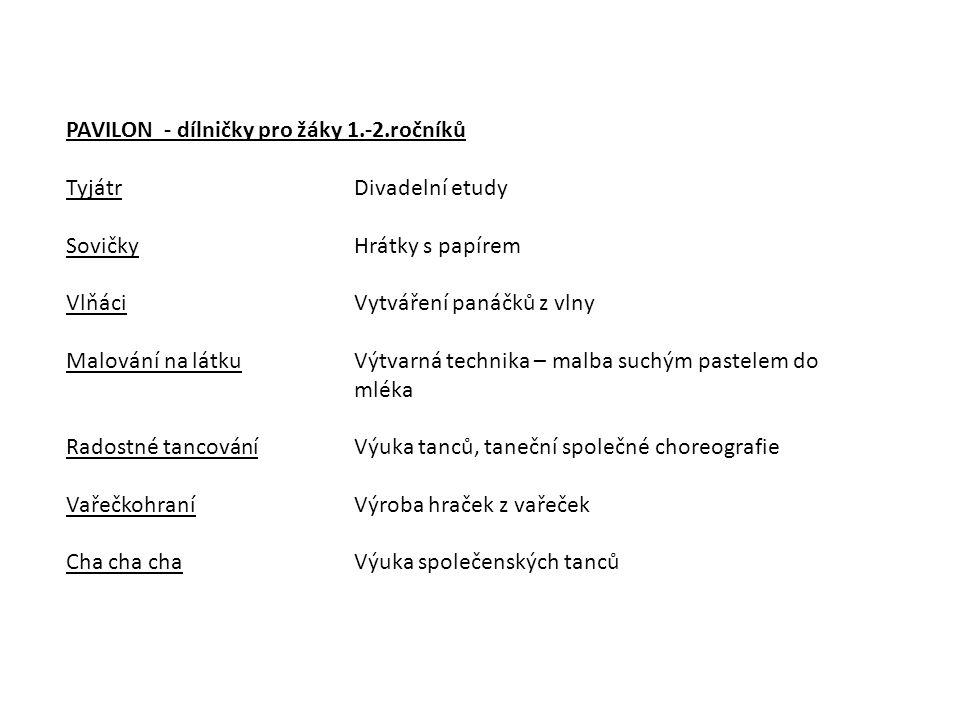 PAVILON - dílničky pro žáky 1.-2.ročníků TyjátrDivadelní etudy SovičkyHrátky s papírem VlňáciVytváření panáčků z vlny Malování na látku Výtvarná techn