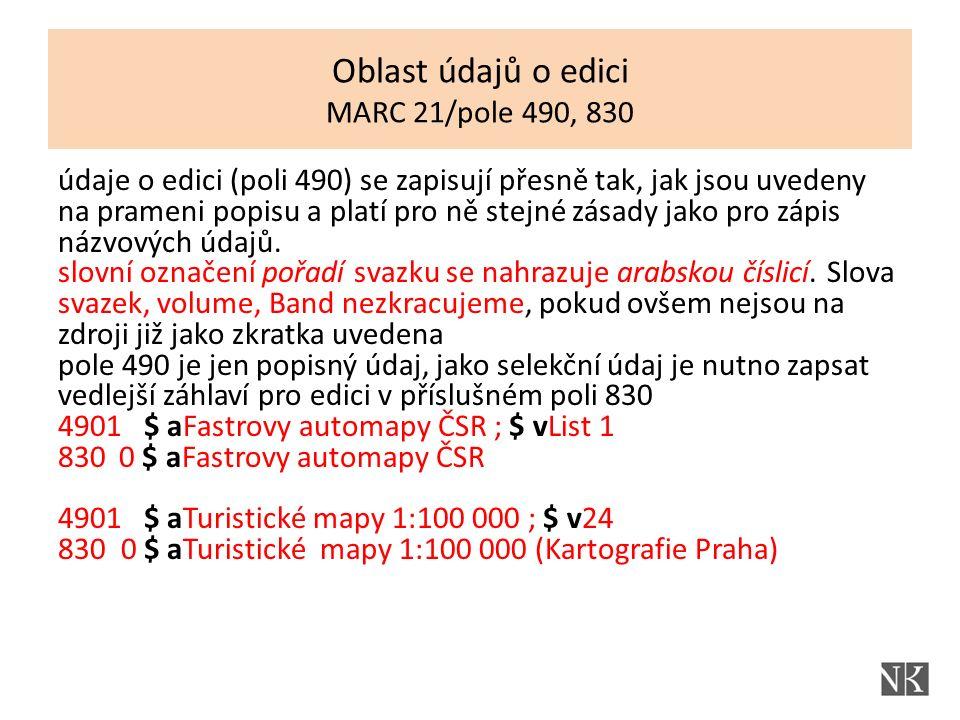 údaje o edici (poli 490) se zapisují přesně tak, jak jsou uvedeny na prameni popisu a platí pro ně stejné zásady jako pro zápis názvových údajů.