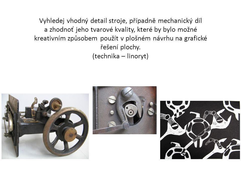 Vyhledej vhodný detail stroje, případně mechanický díl a zhodnoť jeho tvarové kvality, které by bylo možné kreativním způsobem použít v plošném návrhu na grafické řešení plochy.