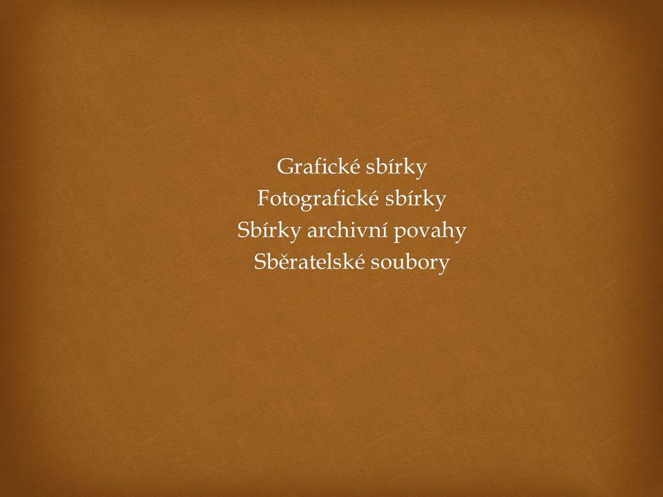 Grafické sbírky Fotografické sbírky Sbírky archivní povahy Sběratelské soubory