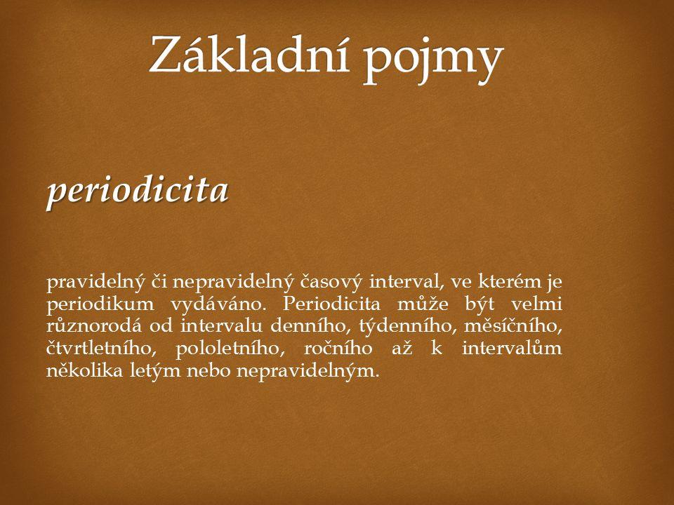 periodicita pravidelný či nepravidelný časový interval, ve kterém je periodikum vydáváno. Periodicita může být velmi různorodá od intervalu denního, t