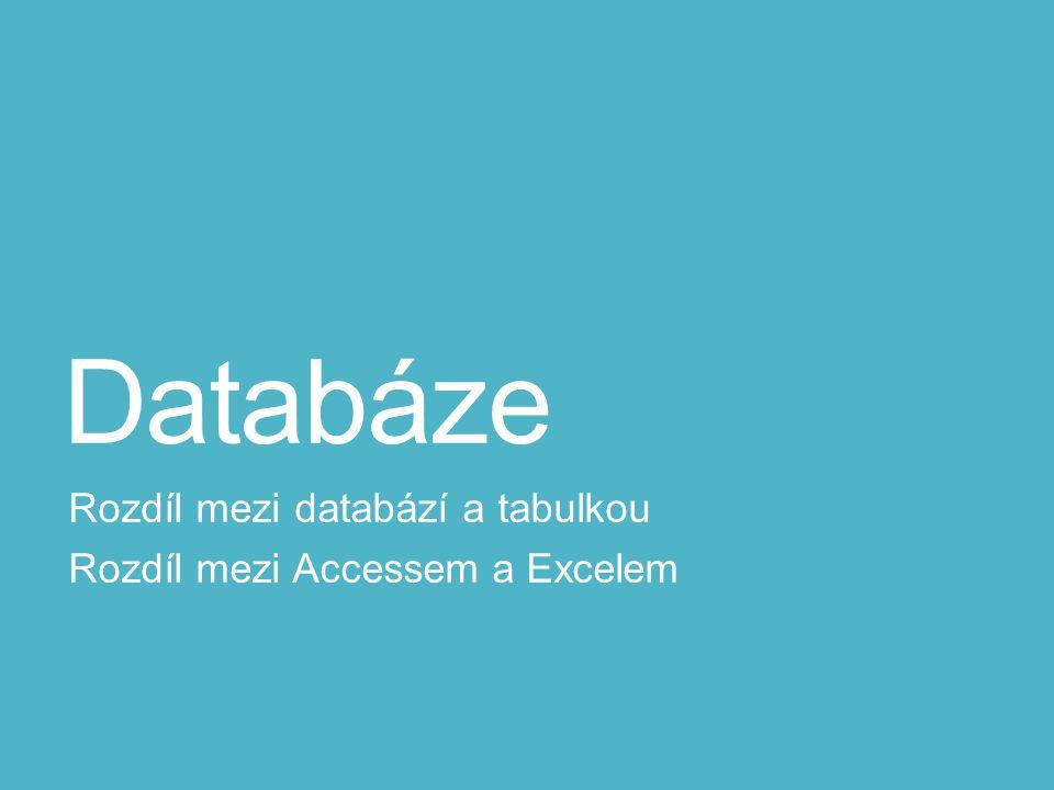 Databáze Rozdíl mezi databází a tabulkou Rozdíl mezi Accessem a Excelem