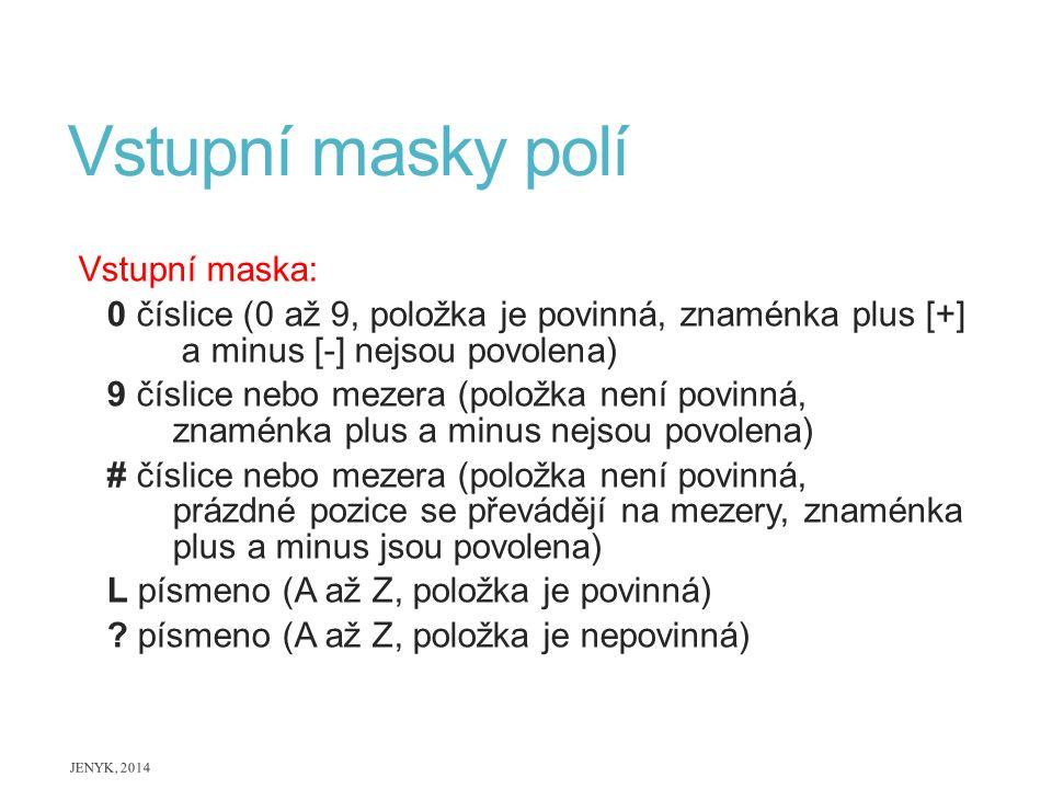 Vstupní masky polí Vstupní maska: 0 číslice (0 až 9, položka je povinná, znaménka plus [+] a minus [-] nejsou povolena) 9 číslice nebo mezera (položka
