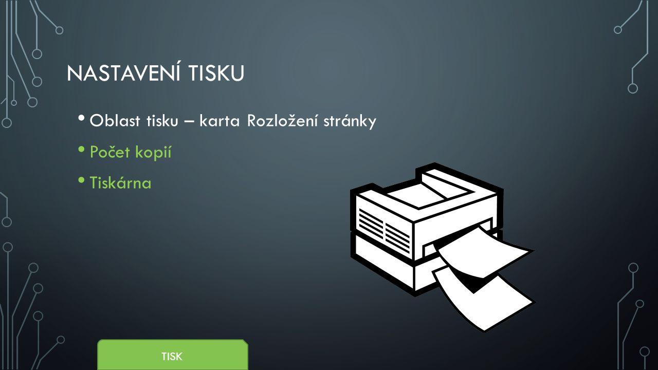 ROZSAH TISKU - NASTAVENÍ Pouze aktivní listy Vytisknout celý sešit Vytisknout výběr – vytiskne pouze označenou oblast v tabulce Stránky: pokud není zadáno, vytiskne vše, jinak jen zadaný rozsah stránek Kompletováno/nekompletováno.