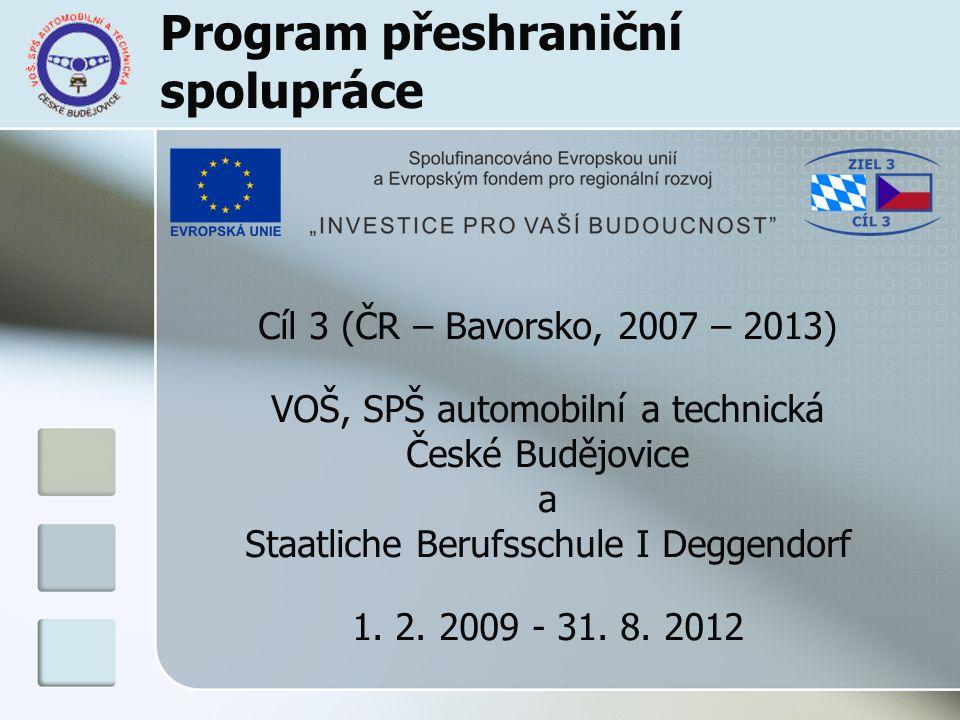 Program přeshraniční spolupráce Cíl 3 (ČR – Bavorsko, 2007 – 2013) VOŠ, SPŠ automobilní a technická České Budějovice a Staatliche Berufsschule I Degge